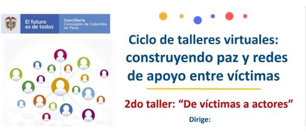 Consulado General de Colombia en París invita al Ciclo de talleres virtuales:  construyendo paz y redes de apoyo entre víctimas el 11 de junio de 2021