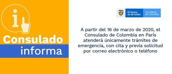 A partir del 16 de marzo de 2020, el Consulado de Colombia en París atenderá únicamente trámites de emergencia, con cita y previa solicitud por correo electrónico o teléfono